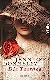 Buchinformationen und Rezensionen zu Die Teerose: Roman (Rosen-Trilogie 1) von Jennifer Donnelly