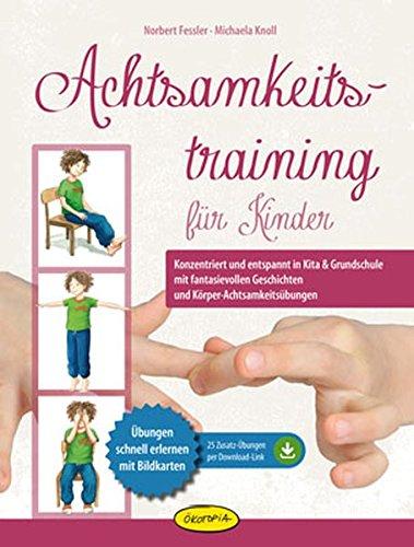 Achtsamkeitstraining für Kinder: Konzentriert und entspannt in Kita & Grundschule mit fantasievollen Geschichten und Körper-Achtsamkeitsübungen