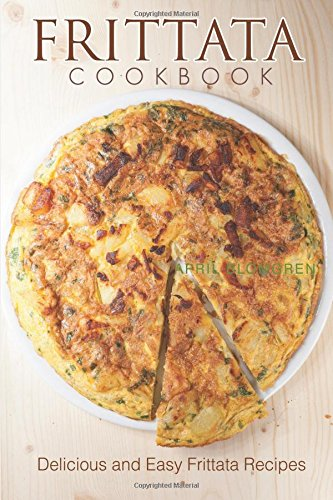 Frittata Cookbook: Delicious and Easy Frittata - Omelett-sandwich-maker