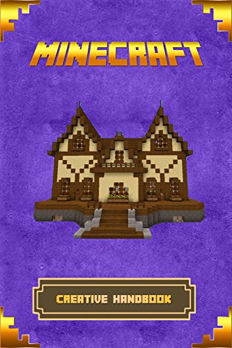 Minecraft: Creative Handbook: The Ultimate Minecraft Building Book. Best Minecraft Construction, Structures and Creations. (Minecraft Books, Minecraft ... Minecraft Building Book) (English Edition)