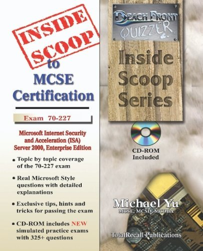 InsideScoop to MCP/MCSE Certification: Microsoft Internet Security and Acceleration (ISA) Server 2000, Enterprise Edition Exam 70-227 (with BFQ CD-ROM Exam) by Michael Yu Chak Tin (2003-01-27)