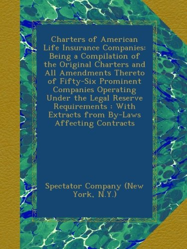 charters-of-american-life-insurance-companies-being-a-compilation-of-the-original-charters-and-all-a