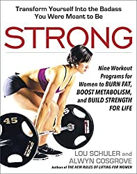Strong: Nine Workout Programs for Women to Burn Fat, Boost Metabolism, and Build Strength for Life by Lou Schuler (2015-11-10)