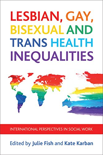 Lesbian, Gay, Bisexual and Trans Health Inequalities: International Perspectives in Social Work (Policy Press at the University of Bristol - Case Studies on)