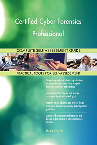 Certified Cyber Forensics Professional All-Inclusive Self-Assessment - More than 640 Success Criteria, Instant Visual Insights, Comprehensive Spreadsheet Dashboard, Auto-Prioritized for Quick Results