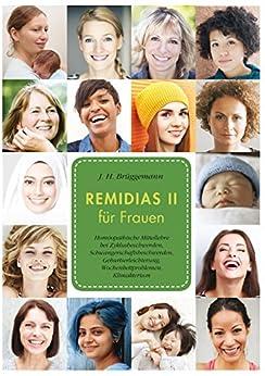 Remidias II für Frauen: Homöopathische Mittellehre bei Zyklusbeschwerden, Schwangerschaftsbeschwerden, Geburtserleichterung, Wochenbettproblemen, Klimakterium von [Brüggemann, J. H.]