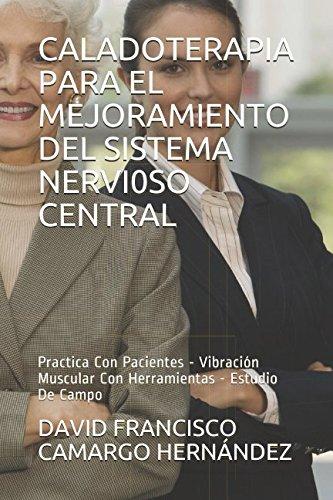 CALADOTERAPIA  PARA EL MEJORAMIENTO  DEL SISTEMA NERVI0SO CENTRAL: Practica Con Pacientes - Vibración Muscular  Con Herramientas - Estudio De Campo