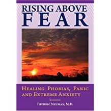 Rising Above Fear: Healing Phobias, Panic and Extreme Anxiety