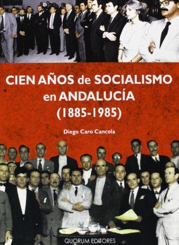 Cien Años De Socialismo En Andalucía. 1885-1985