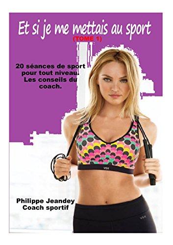 ET SI JE ME METTAIS AU SPORT: 20 séances de sport pour tout niveau. (Forme et nutrition t. 1)