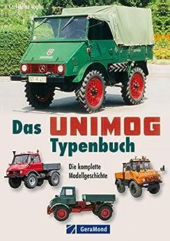 Das Unimog-Typenbuch: Technik, Einsatz, Merkmale, Stammbaum - das topaktuelle Unimog-Typenbuch präsentiert alle Details der Legende, vom Boehringer Ur-Unimog bis zum U 20