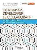 121 Outils pour développer le Collaboratif. Animer l'intelligence collective dans vos réunions, ateliers et séminaires.
