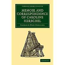 [Memoir and Correspondence of Caroline Herschel] (By: Caroline Herschel) [published: October, 2010]