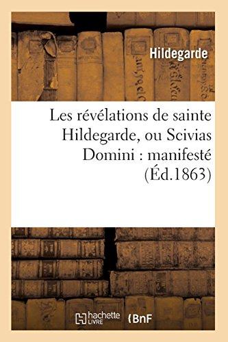 Les révélations de sainte Hildegarde, ou Scivias Domini : manifesté (Éd.1863) par S Hildegarde