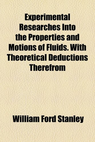 Experimental Researches Into the Properties and Motions of Fluids. With Theoretical Deductions Therefrom