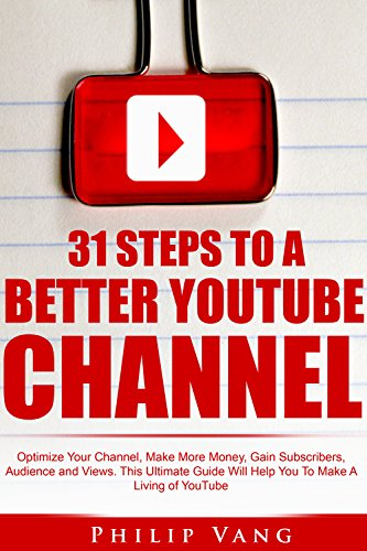 youtube-channel-31-steps-to-a-better-youtube-channel-optimize-your-channel-make-more-money-gain-subs