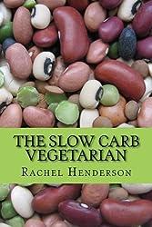 The Slow Carb Vegetarian by Rachel Henderson (2013-03-18)