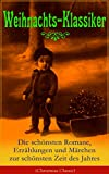 Weihnachts-Klassiker: Die schönsten Romane, Erzählungen und Märchen zur schönsten Zeit des Jahres (Illustrierte Ausgabe): Das Geschenk der Weisen, Heidi, ... Der Schneemann, Der Weihnachtsabend..