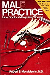 Male Practice: How Doctors Manipulate Women