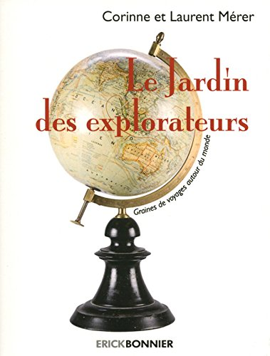 Le jardin des explorateurs : Graines de voyages autour du monde par From Erick Bonnier