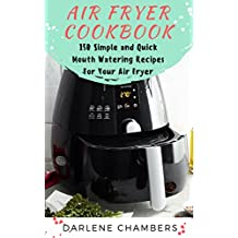 Air Fryer Cookbook: 150 Simple and Quick Mouth Watering Recipes For Your Air Fryer (English Edition)
