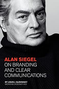 Alan Siegel : On Branding and Clear Communications. (Jorge Pinto Books    Working Biographies) by [Louis J Slovinsky]