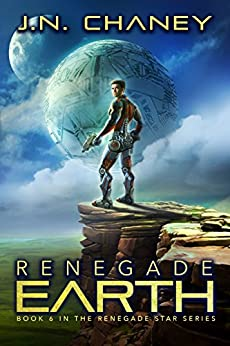 Renegade Earth: An Intergalactic Space Opera Adventure (Renegade Star Book 6) by [Chaney, J.N.]