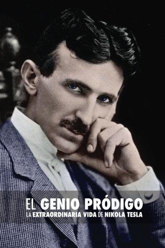 El Genio Pródigo: La Extraordinaria Vida de Nikola Tesla