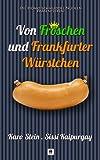 Von Fröschen und Frankfurter Würstchen (Homo Schmuddel Nudeln 7)