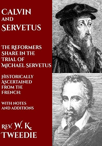 Calvin and Servetus: The Reformers Share in the Trial of Michael Servetus: Historically Ascertained from the French: with notes and additions (English Edition) por W. K. Tweedie
