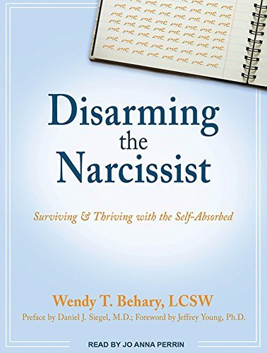 Disarming the Narcissist: Surviving & Thriving with the Self-Absorbed by Wendy T. Behary LCSW (2011-12-05)