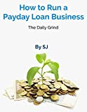 How to Run a Payday Loan Business: The Daily Grind