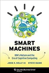Smart Machines: IBM's Watson and the Era of Cognitive Computing (Columbia Business School Publishing) by John E. Kelly III (2013-10-15)
