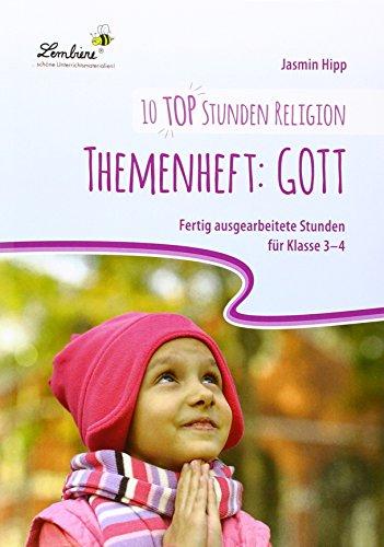 10 top Stunden Religion: Themenheft Gott (PR): fertig ausgearbeitete Stunden für Klasse 3-4 / Kopiervorlagen