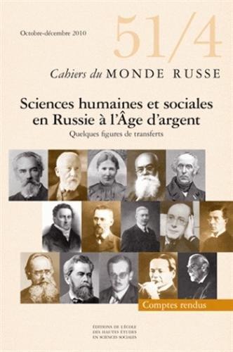 Cahiers du Monde russe, N° 51/4, octobre-déc : Sciences humaines et sociales en Russie à l'Age d'argent : Quelques figures de transferts