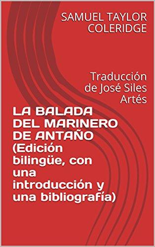 LA BALADA DEL MARINERO DE ANTAÑO (Edición bilingüe, con una introducción  y una bibliografía): Traducción de José Siles Artés por Samuel Taylor Coleridge
