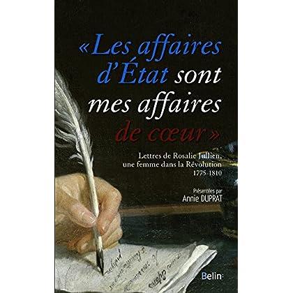 Les affaires d'État sont mes affaires de coeur: Lettres de Rosalie Julien, une femme dans la Révolution, 1775-1810 (BIBLIO BELIN SC)