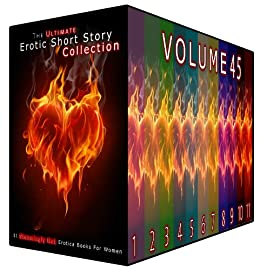 The Ultimate Erotic Short Story Collection 45 - 11 Steamingly Hot Erotica Books For Women (English Edition) von [Milton, Rebecca, Haynes, Odette, Mathis, Jean, Bishop, Emma, Wheeler, Blanche, Barron, Grace, Bryant, Janet, Pruitt, Nora, Boyd, Rose, Eaton, Inez]