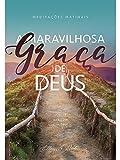 A Maravilhosa Graça de Deus: Meditações Matinais de 2017 (Portuguese Edition)
