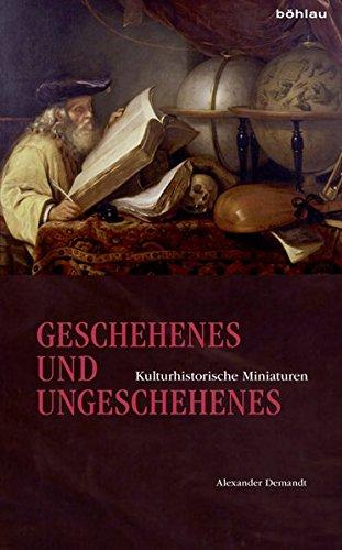 Geschehenes und Ungeschehenes: Kulturhistorische Miniaturen (Historica Minora)