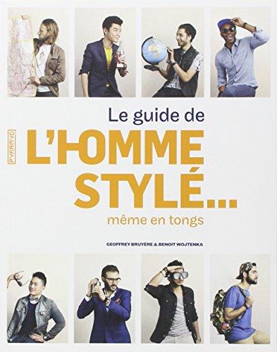Guide de l'homme stylé... même en tongs par Geoffrey Bruyère et Benoit Wotjenka