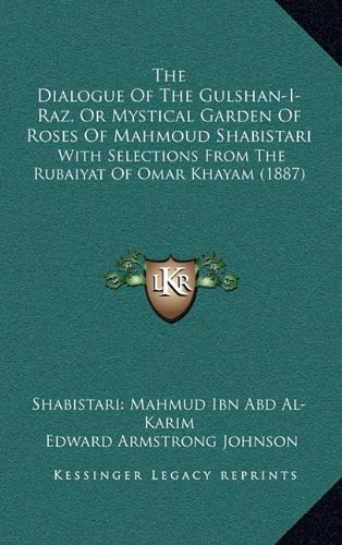 The Dialogue of the Gulshan-I-Raz, or Mystical Garden of Roses of Mahmoud Shabistari: With Selections from the Rubaiyat of Omar Khayam (1887)