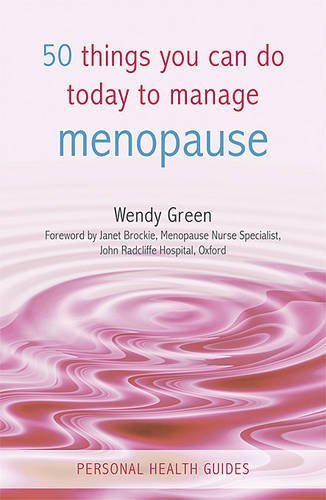 50 Things You Can Do Today to Manage Menopause (Personal Health Guides) by Green, Wendy (2011) Paperback