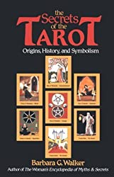 The Secrets of the Tarot: Origins, History, and Symbolism by Barbara G. Walker (1984-10-05)