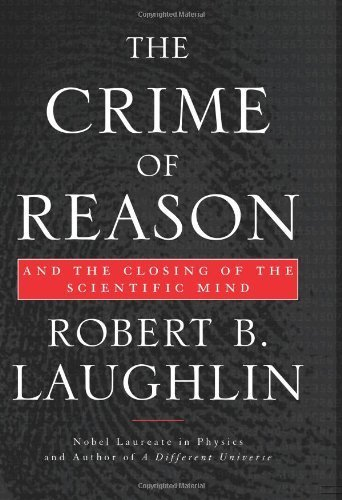 The Crime of Reason: And the Closing of the Scientific Mind by Robert B. Laughlin (2008-09-23)