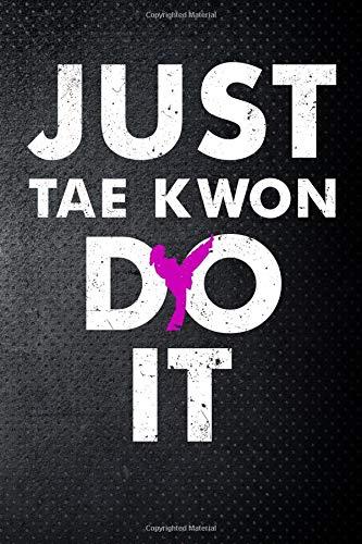 Just tae kwon do it: Taekwondo Martial Art Fan 6x9' Journal / Notebook 100 page lined paper por John Mack