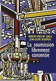 la soumission librement consentie de robert vincent joule 5 janvier 2010 broch?