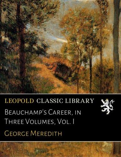 Beauchamp Sammlung (Beauchamp's Career, in Three Volumes, Vol. I)