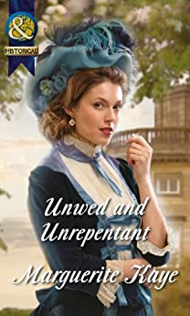 Unwed and Unrepentant (Mills & Boon Historical) (The Armstrong Sisters, Book 5) by [Kaye, Marguerite]
