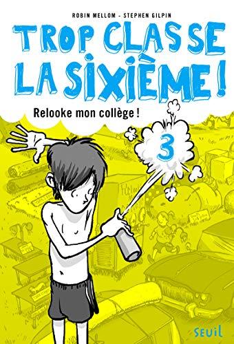 Relooke mon collège !. Trop Classe la sixième, tome 3 (3)